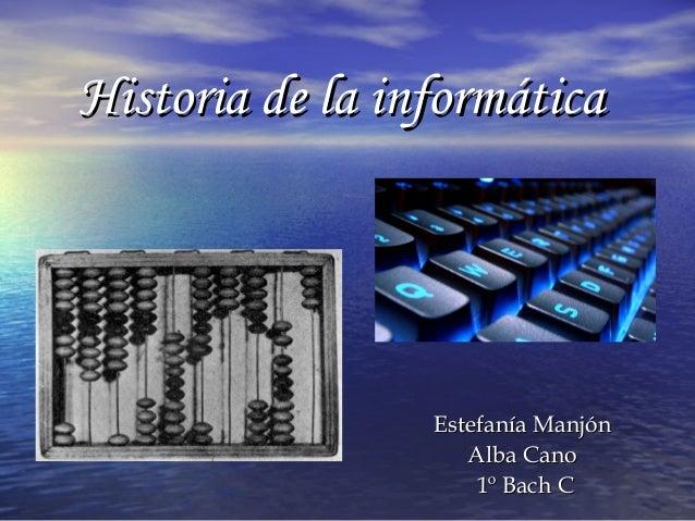 Historia de la informática  Estefanía Manjón Alba Cano 1º Bach C
