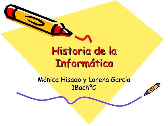 Historia de la Informática Mónica Hisado y Lorena García 1BachºC