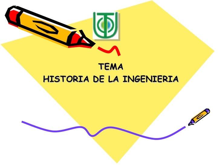 TEMA HISTORIA DE LA INGENIERIA