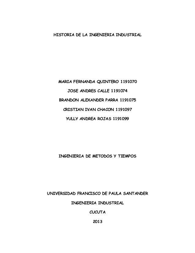 HISTORIA DE LA INGENIERIA INDUSTRIAL MARIA FERNANDA QUINTERO 1191070 JOSE ANDRES CALLE 1191074 BRANDON ALEXANDER PARRA 119...