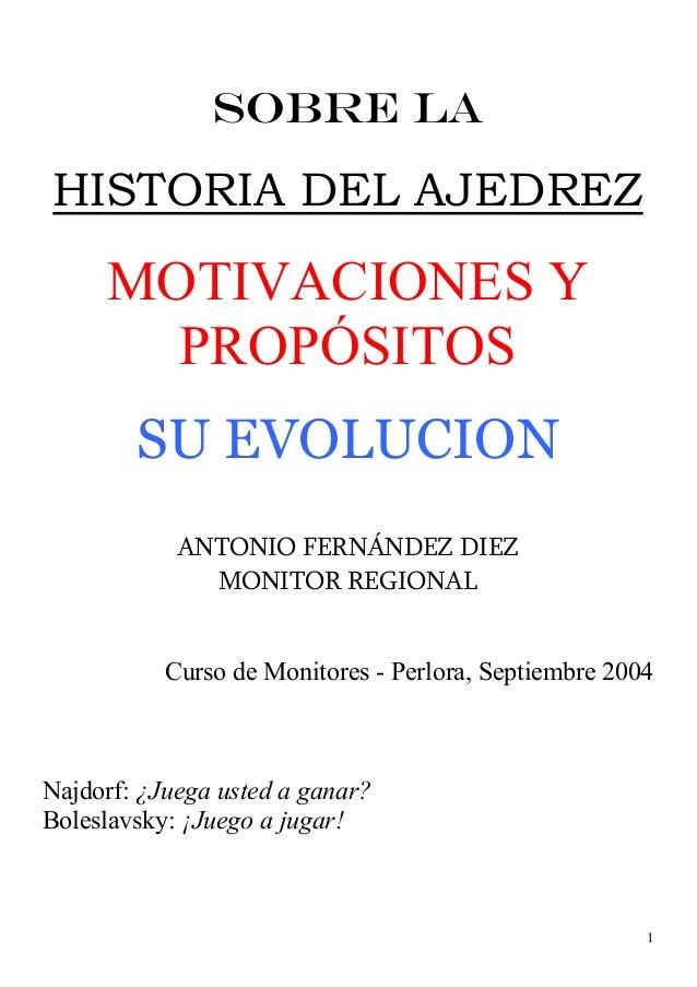 SOBRE LAHISTORIA DEL AJEDREZ     MOTIVACIONES Y       PROPÓSITOS        SU EVOLUCION            ANTONIO FERNÁNDEZ DIEZ    ...