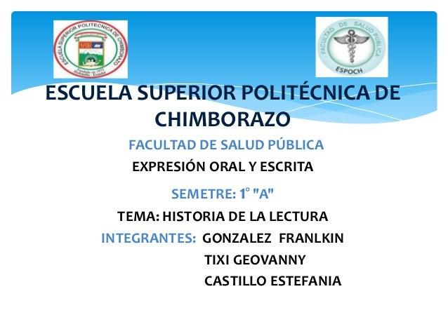 """ESCUELA SUPERIOR POLITÉCNICA DE CHIMBORAZO FACULTAD DE SALUD PÚBLICA EXPRESIÓN ORAL Y ESCRITA SEMETRE: 1° """"A"""" TEMA: HISTOR..."""