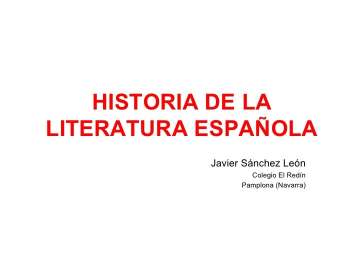 HISTORIA DE LA LITERATURA ESPAÑOLA Javier Sánchez León Colegio El Redín Pamplona (Navarra)