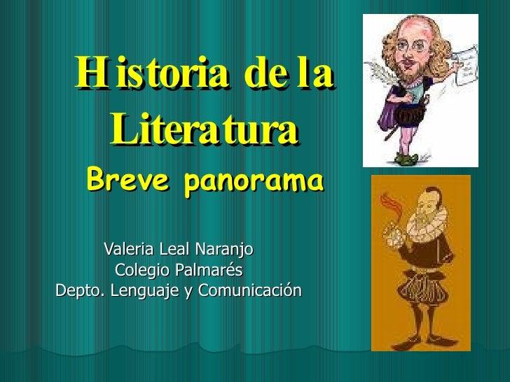 Historia de la Literatura Breve panorama Valeria Leal Naranjo Colegio Palmarés Depto. Lenguaje y Comunicación
