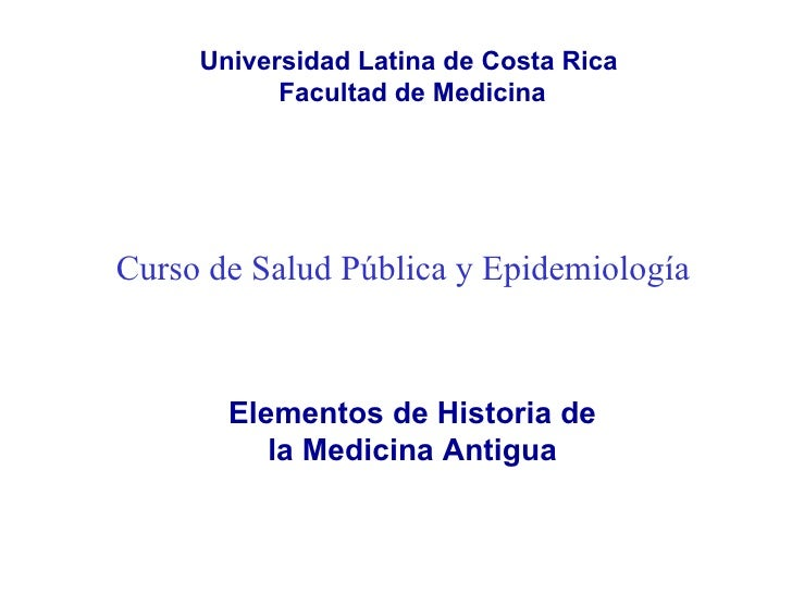 Curso de Salud Pública y Epidemiología   Elementos de Historia de la Medicina Antigua Universidad Latina de Costa Rica  Fa...