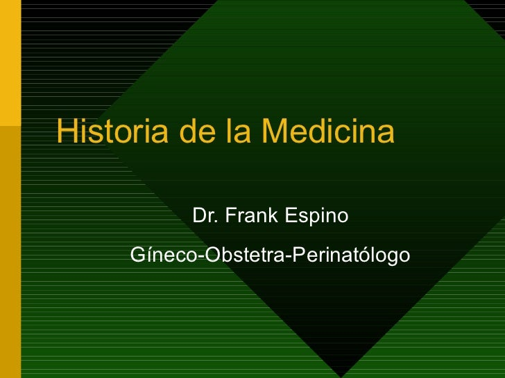 Historia de la Medicina Dr. Frank Espino Gíneco-Obstetra-Perinatólogo