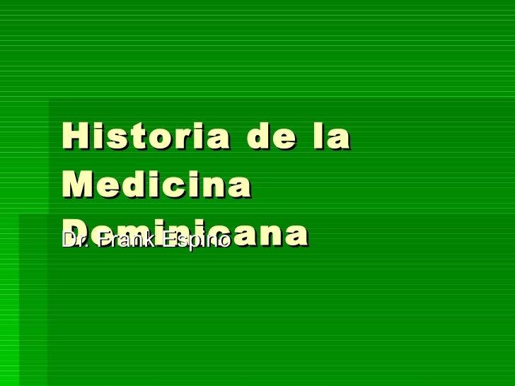 Historia de la Medicina Dominicana Dr. Frank Espino