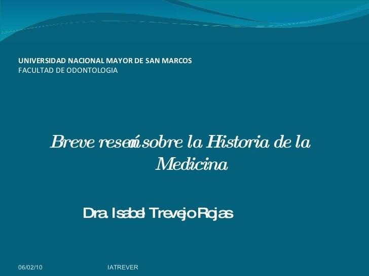 UNIVERSIDAD NACIONAL MAYOR DE SAN MARCOS FACULTAD DE ODONTOLOGIA <ul><li>Breve reseña sobre la Historia de la Medicina </l...