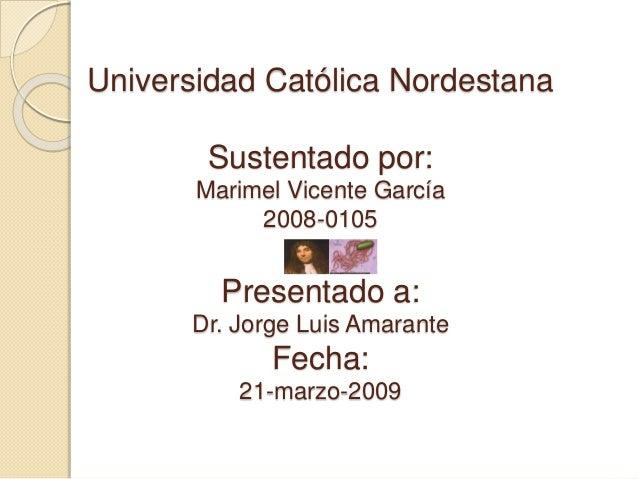 Universidad Católica Nordestana Sustentado por: Marimel Vicente García 2008-0105 Presentado a: Dr. Jorge Luis Amarante Fec...
