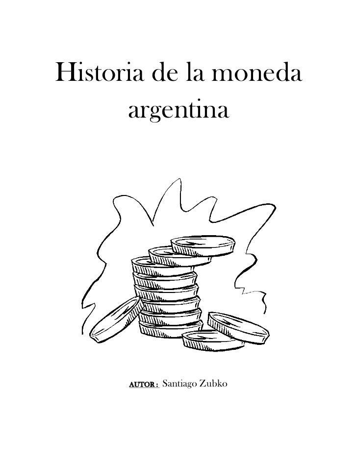 Historia de la moneda      argentina      AUTOR :   Santiago Zubko