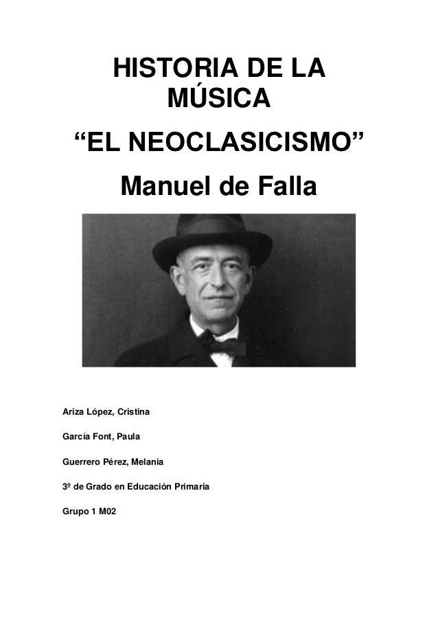 "HISTORIA DE LA               MÚSICA  ""EL NEOCLASICISMO""              Manuel de FallaAriza López, CristinaGarcía Font, Paul..."