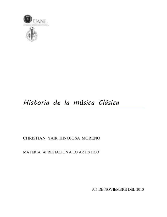 Historia de la música Clásica CHRISTIAN YAIR HINOJOSA MORENO MATERIA: APRESIACION A LO ARTISTICO A 5 DE NOVIEMBRE DEL 2010