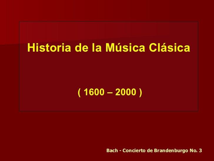 Historia de la Música Clásica ( 1600 – 2000 ) Bach - Concierto de Brandenburgo No. 3