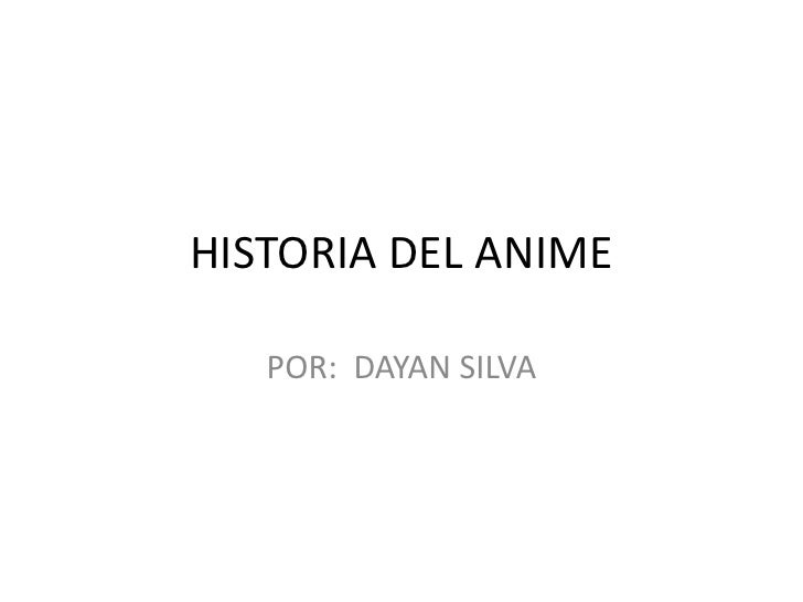HISTORIA DEL ANIME   POR: DAYAN SILVA
