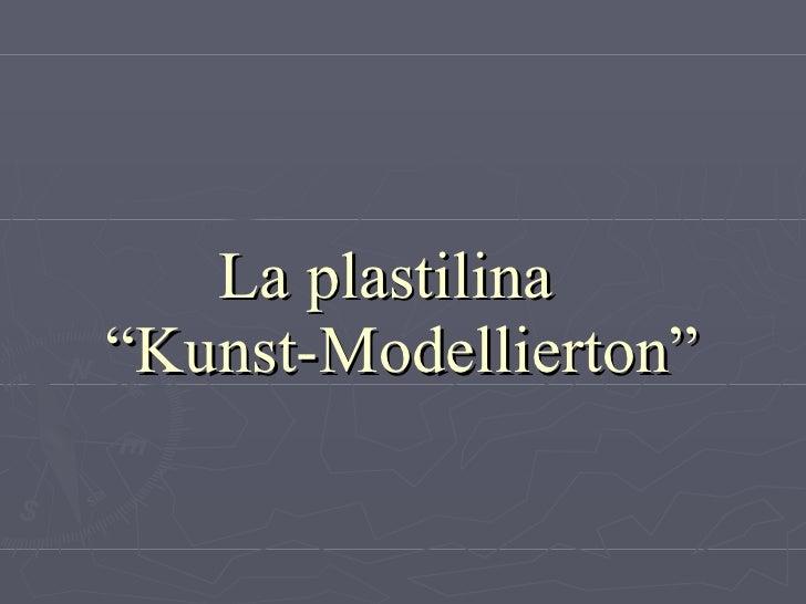 """La plastilina  """"Kunst-Modellierton"""""""