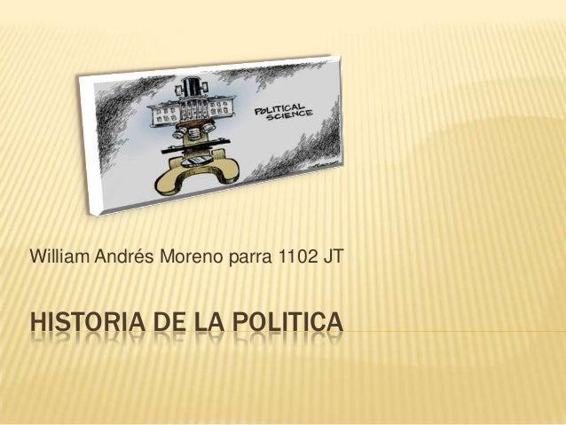 HISTORIA DE LA POLITICAWilliam Andrés Moreno parra 1102 JT