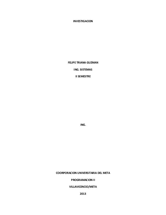 INVESTIGACION       FELIPE TRIANA GUZMAN           ING. SISTEMAS            II SEMESTRE               ING.COORPORACION UNI...