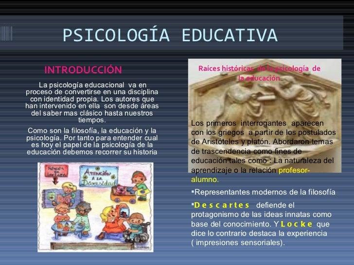 PSICOLOGÍA EDUCATIVA     INTRODUCCIÓN                             Raíces históricas de la psicología de                   ...