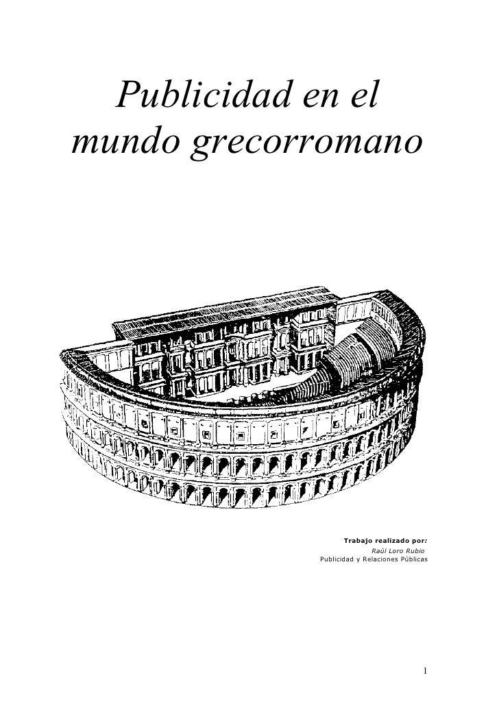 Publicidad en el mundo grecorromano                        Trabajo realizado por:                            Raúl Loro Rub...