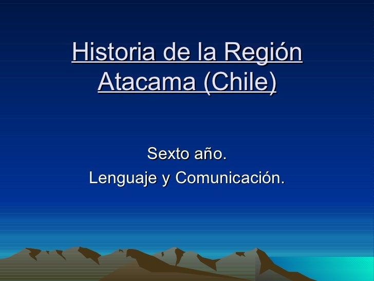 Historia de la Región Atacama (Chile) Sexto año. Lenguaje y Comunicación.