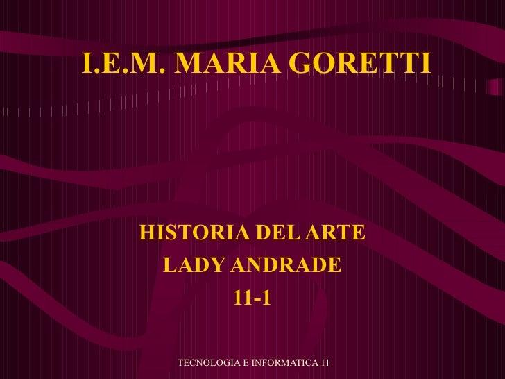 I.E.M. MARIA GORETTI HISTORIA DEL ARTE LADY ANDRADE 11-1
