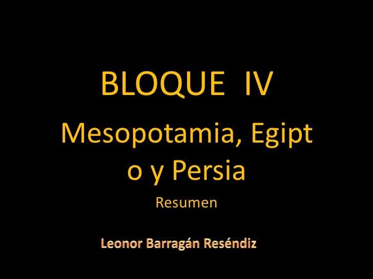 BLOQUE IVMesopotamia, Egipt    o y Persia      Resumen