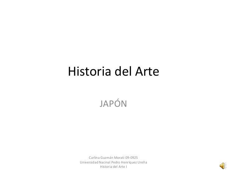 Historia del Arte              JAPÓN       Carlina Guzmán Morati 09-0925  Universidad Nacinal Pedro Henríquez Ureña       ...