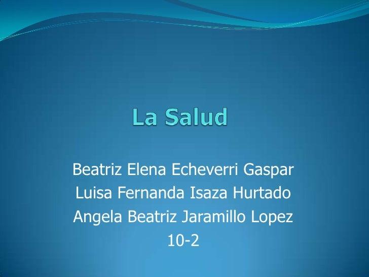 Beatriz Elena Echeverri GasparLuisa Fernanda Isaza HurtadoAngela Beatriz Jaramillo Lopez             10-2