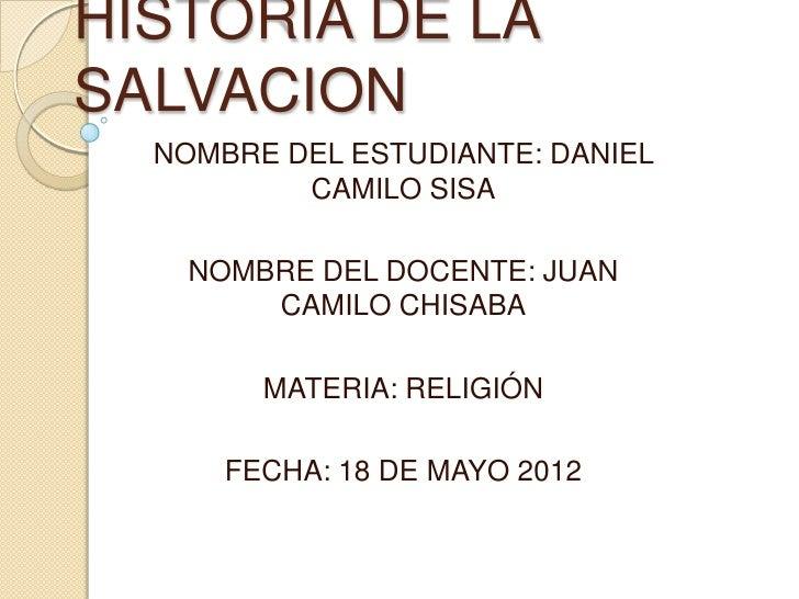 HISTORIA DE LASALVACION  NOMBRE DEL ESTUDIANTE: DANIEL          CAMILO SISA    NOMBRE DEL DOCENTE: JUAN        CAMILO CHIS...
