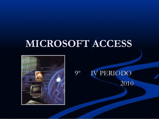 MICROSOFT ACCESSMICROSOFT ACCESS 9º9º IV PERIODOIV PERIODO 20102010