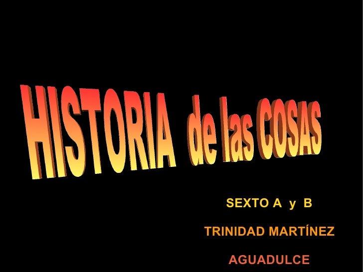 SEXTO A  y  B TRINIDAD MARTÍNEZ AGUADULCE HISTORIA  de las COSAS