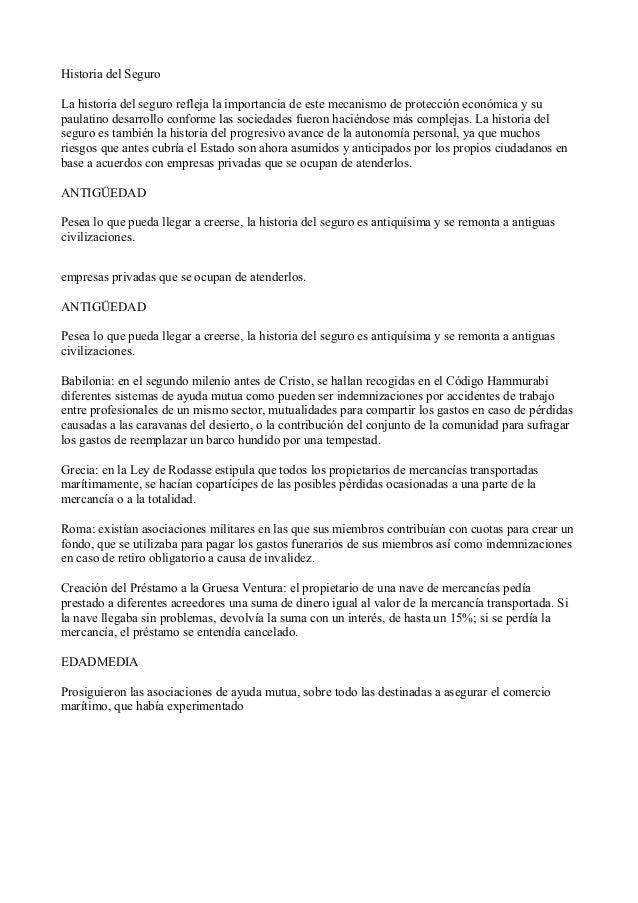 Historia del SeguroLa historia del seguro refleja la importancia de este mecanismo de protección económica y supaulatino d...