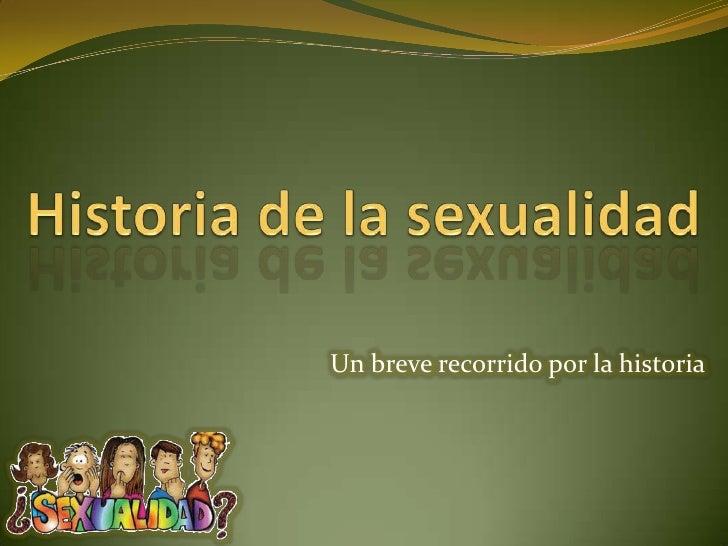 Historia de la sexualidad<br />Un breve recorrido por la historia<br />