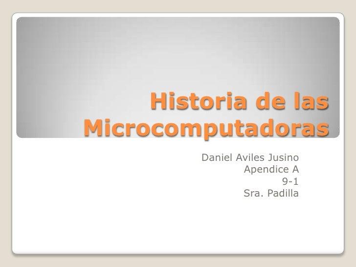 Historia de lasMicrocomputadoras<br />Daniel Aviles Jusino<br />Apendice A<br />9-1<br />Sra. Padilla<br />