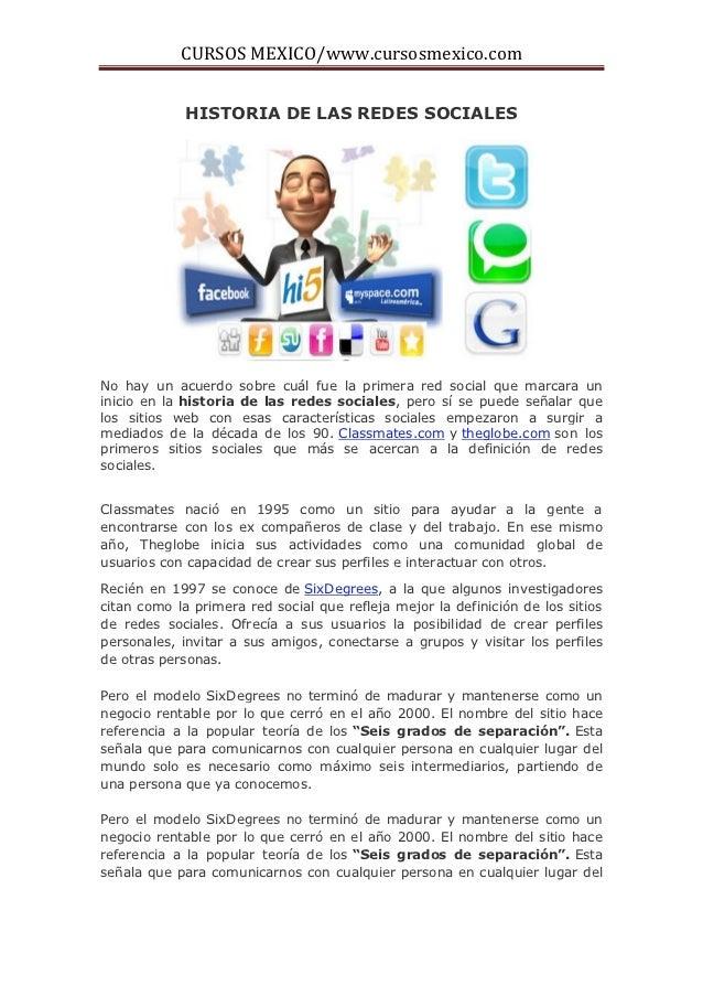 CURSOS MEXICO/www.cursosmexico.com             HISTORIA DE LAS REDES SOCIALESNo hay un acuerdo sobre cuál fue la primera r...