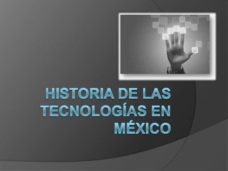 Historia de las tecnologías en México<br />