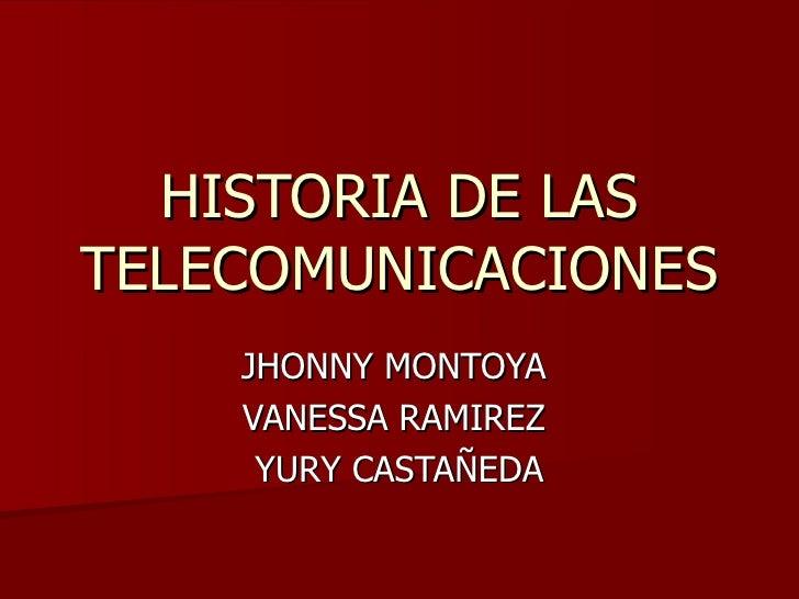HISTORIA DE LAS TELECOMUNICACIONES JHONNY MONTOYA  VANESSA RAMIREZ  YURY CASTAÑEDA