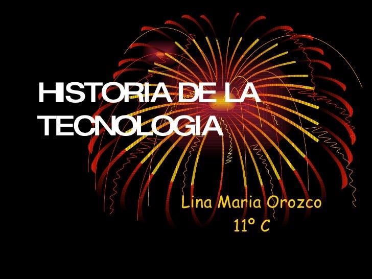 HISTORIA DE LA TECNOLOGIA Lina Maria Orozco 11º C