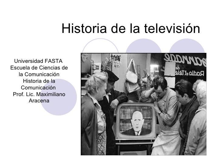 Historia de la televisión Universidad FASTA  Escuela de Ciencias de la Comunicación Historia de la Comunicación  Prof. Lic...