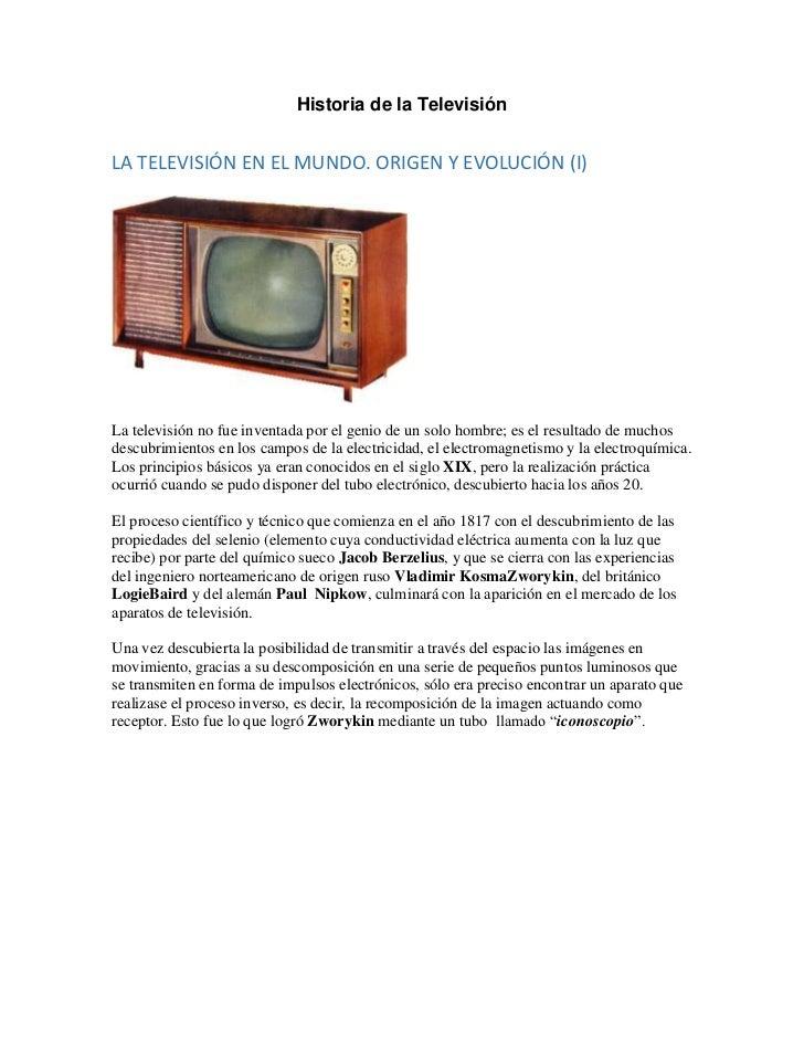 Historia de la TelevisiónLA TELEVISIÓN EN EL MUNDO. ORIGEN Y EVOLUCIÓN (I)La televisión no fue inventada por el genio de u...