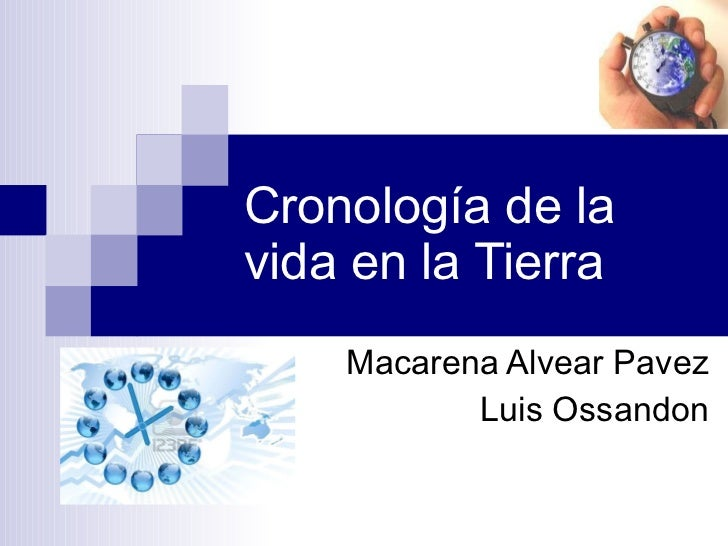 Cronología de la vida en la Tierra Macarena Alvear Pavez Luis Ossandon