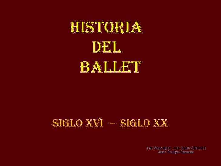 Historia     del   balletsiglo xvi – siglo xx                Les Sauvages - Les Indes Galantes                      Jean P...