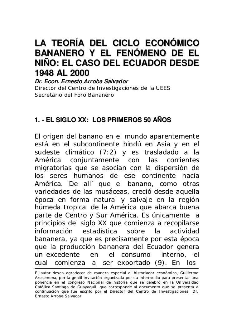 LA TEORÍA DEL CICLO ECONÓMICO BANANERO Y EL FENÓMENO DE EL NIÑO: EL CASO DEL ECUADOR DESDE 1948 AL 2000 Dr. Econ. Ernesto ...