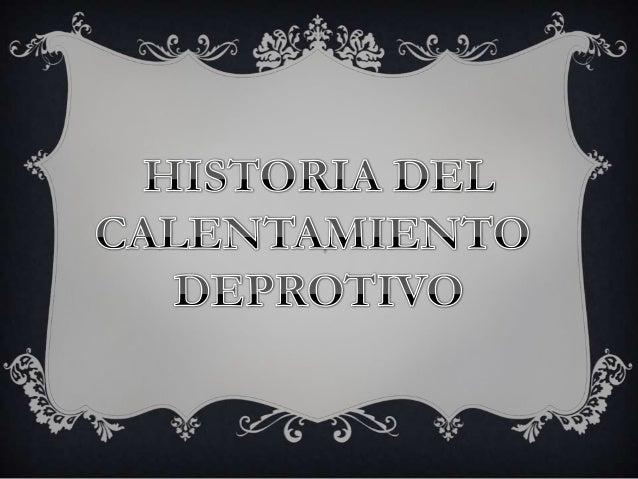 EL CALENTAMIENTO SE REMONTA A LA GRECIA CLÁSICA. LOS GRIEGOS , ANTES DE REALIZAR UNA COMPETICIÓN D E P O R T I VA O PA R T...