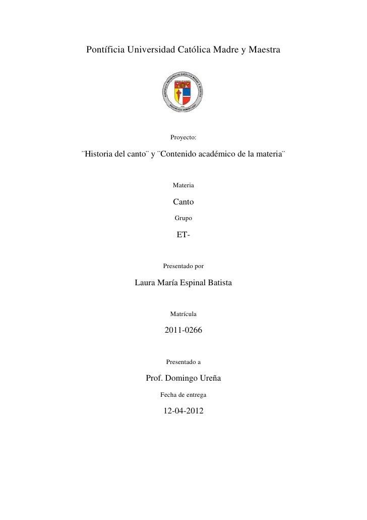 Pontíficia Universidad Católica Madre y Maestra                         Proyecto:¨Historia del canto¨ y ¨Contenido académi...