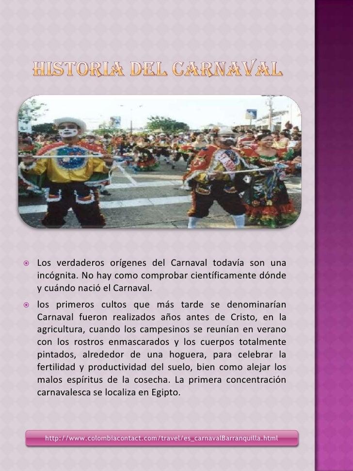 HISTORIA DEL CARNAVAL<br />Los verdaderos orígenes del Carnaval todavía son una incógnita. No hay como comprobar científic...
