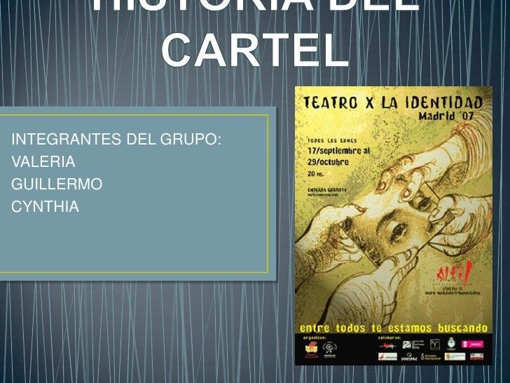 HISTORIA DEL CARTEL<br />INTEGRANTES DEL GRUPO:<br />VALERIA <br />GUILLERMO<br />CYNTHIA <br />