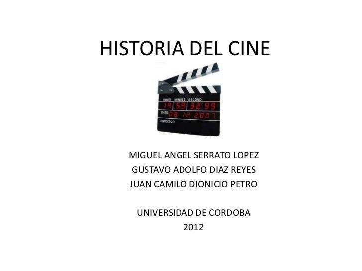 HISTORIA DEL CINE  MIGUEL ANGEL SERRATO LOPEZ   GUSTAVO ADOLFO DIAZ REYES  JUAN CAMILO DIONICIO PETRO   UNIVERSIDAD DE COR...