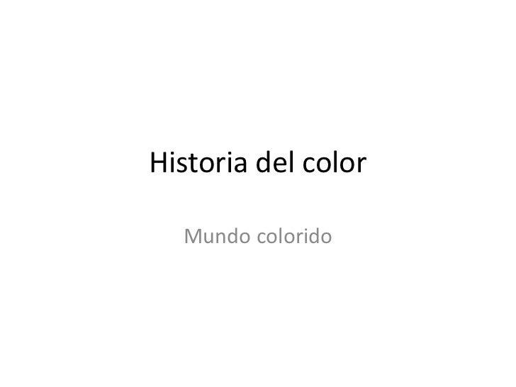 Historia del color<br />Mundo colorido<br />