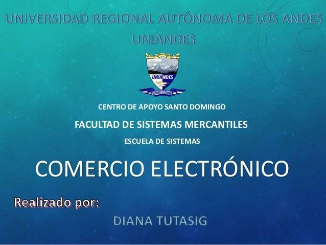 CENTRO DE APOYO SANTO DOMINGO  FACULTAD DE SISTEMAS MERCANTILES ESCUELA DE SISTEMAS  COMERCIO ELECTRÓNICO